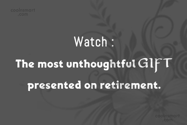 Retirement Quote: Watch : The most unthoughtful gift presented...
