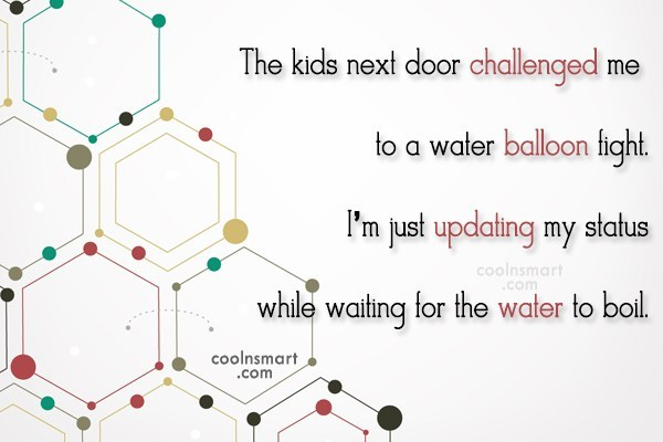 Facebook Status Quote: The kids next door challenged me to...