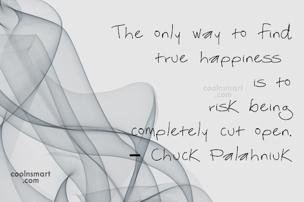 Risk Quote: The only way to find true happiness...