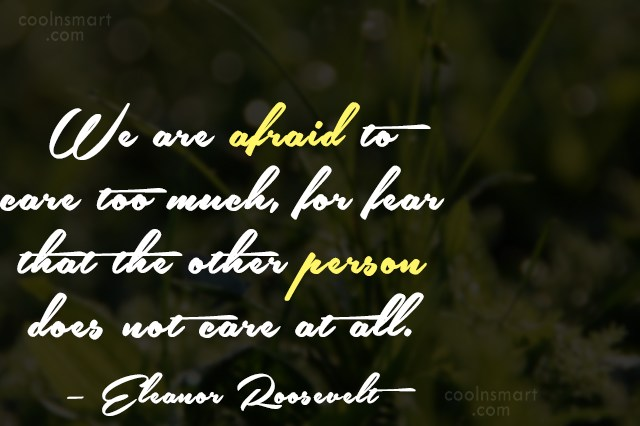 Fear Quote: We are afraid to care too much,...