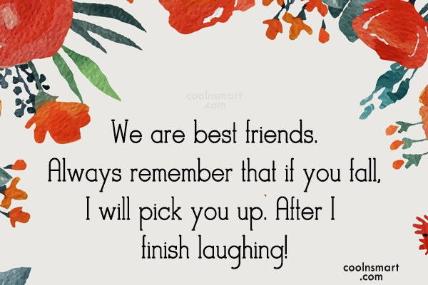 Best Friend Quote: We are best friends. Always remember that...