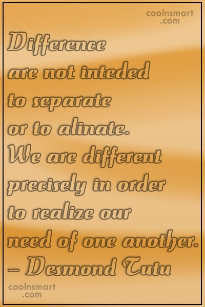 Quote: Differences are not inteded to separate or...