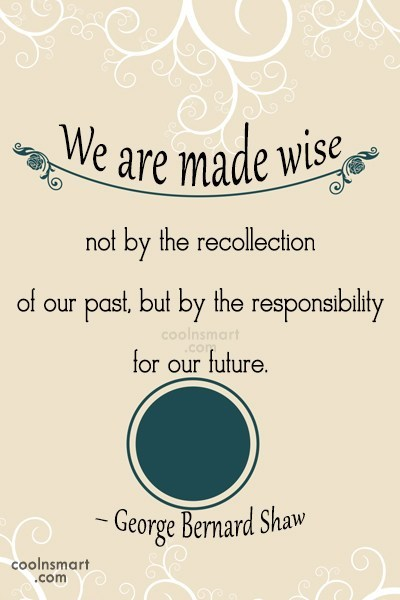 Responsibility Quote: We are made wise not by the...