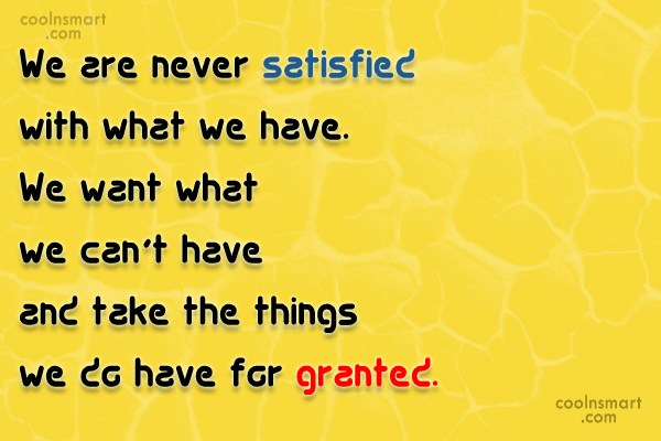 Contentment Quote: We are never satisfied with what we...