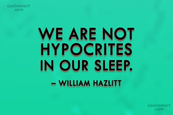 Hypocrisy Quote: We are not hypocrites in our sleep....