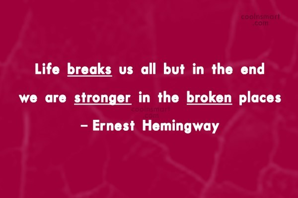 Quote: Life breaks us all but in the...