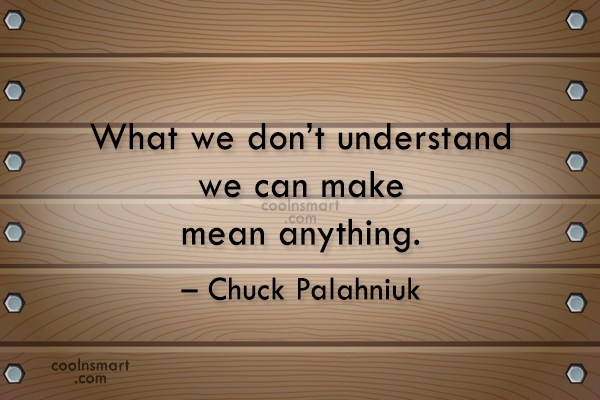 Superstition Quote: What we don't understand we can make...