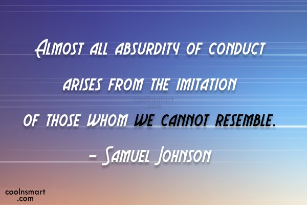Quote: Almost all absurdity of conduct arises from...