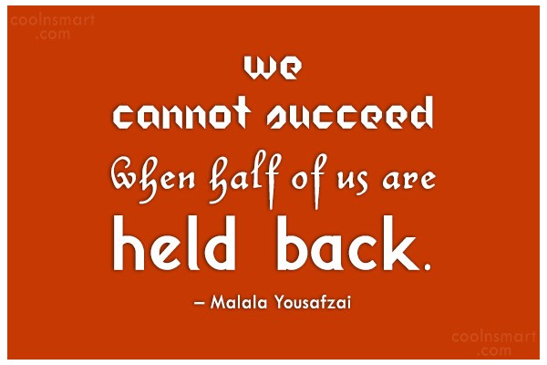 Quote: We cannot succeed when half of us...