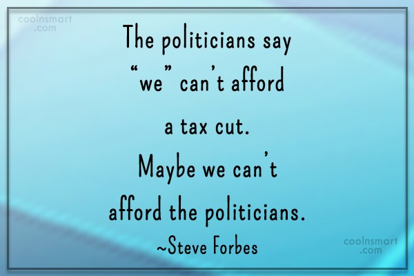"Quote: The politicians say ""we"" can't afford a..."