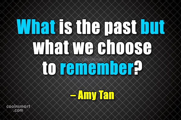 Past Quote: What is the past but what we...