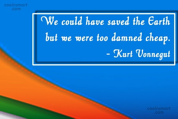 Quote: We could have saved the Earth but...