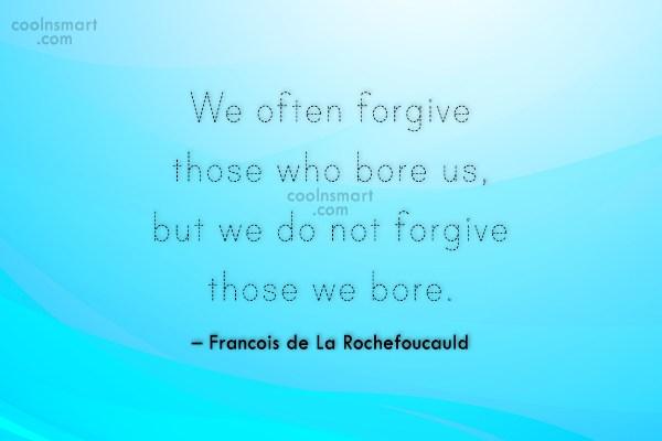 Forgiveness Quote: We often forgive those who bore us,...