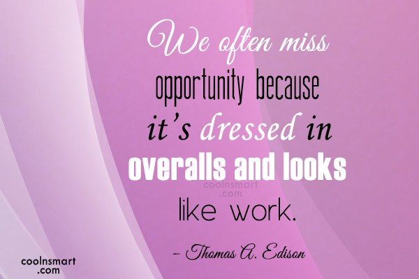 Opportunity Quote: We often miss opportunity because it's dressed...