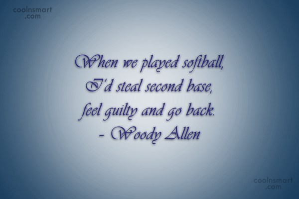 Baseball Quote: When we played softball, I'd steal second...