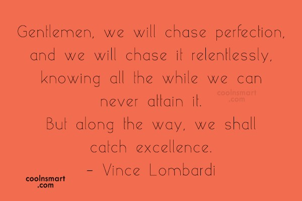 Perfection Quote: Gentlemen, we will chase perfection, and we...