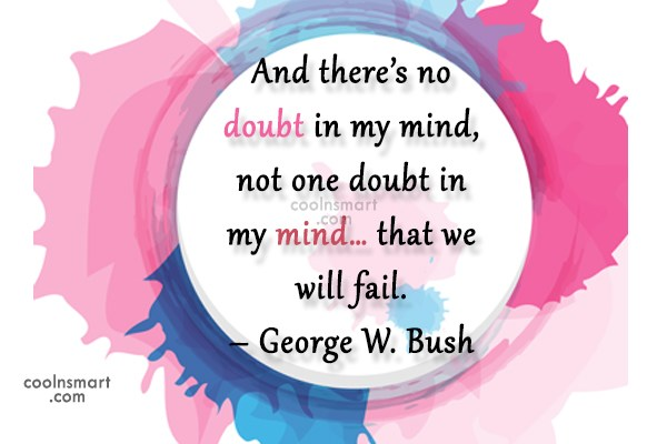 Quote: And there's no doubt in my mind,...