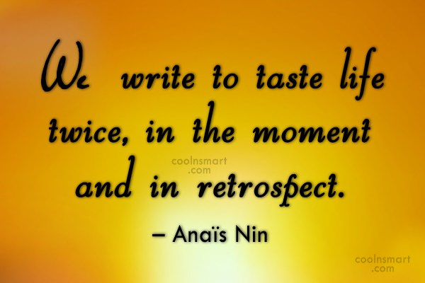 Quote: We write to taste life twice, in...