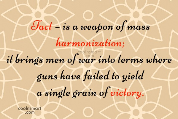 Diplomacy Quote: Tact – is a weapon of mass...