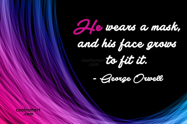 Quote: He wears a mask, and his face...