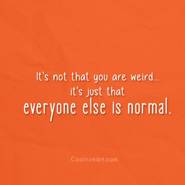T-Shirt Quote: It's not that you are weird…it's just...