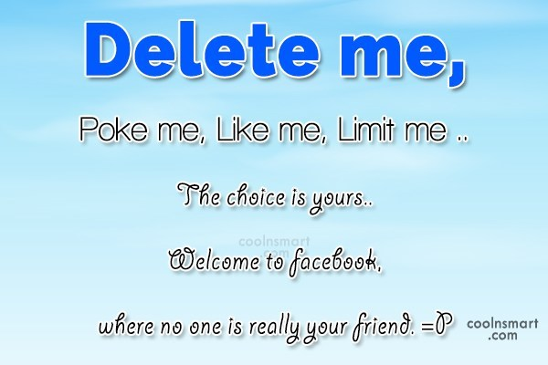Facebook Status Quote: Delete me , Poke me, Like me,...