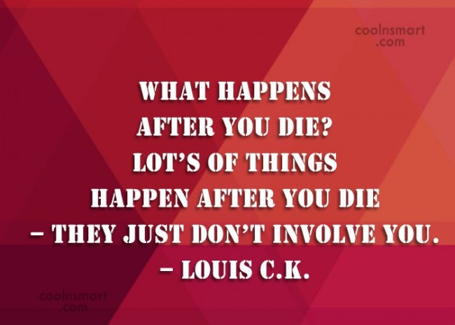 Atheism Quote: What happens after you die? Lot's of...