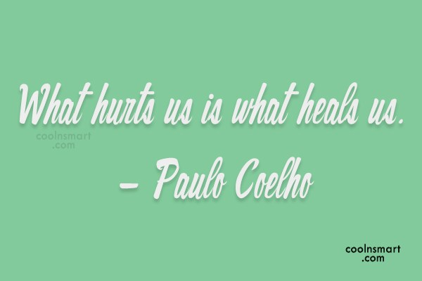 Hurt Quote: What hurts us is what heals us....