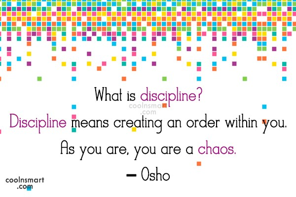 Quote: What is discipline? Discipline means creating an...