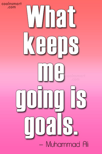 Goal Quote: What keeps me going is goals. –...