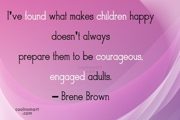 Children Quote: I've found what makes children happy doesn't...