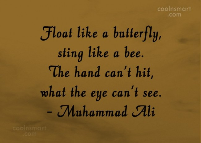 Boxing Quote: Float like a butterfly, sting like a...