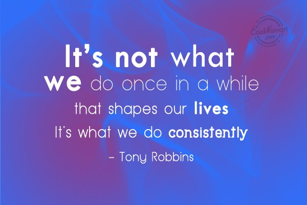 Consistency Quote: It's not what we do once in...