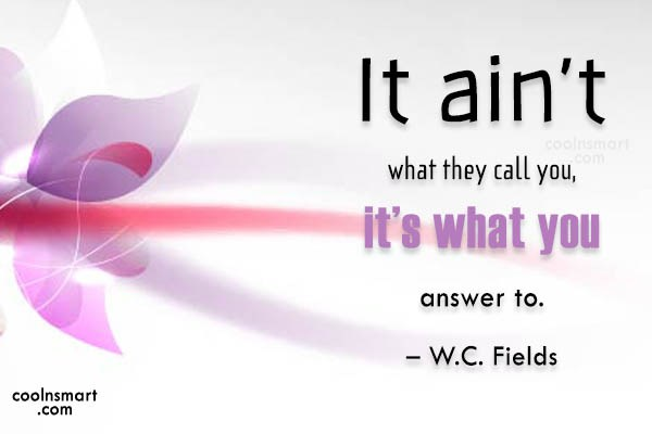Confidence Quote: It ain't what they call you, it's...