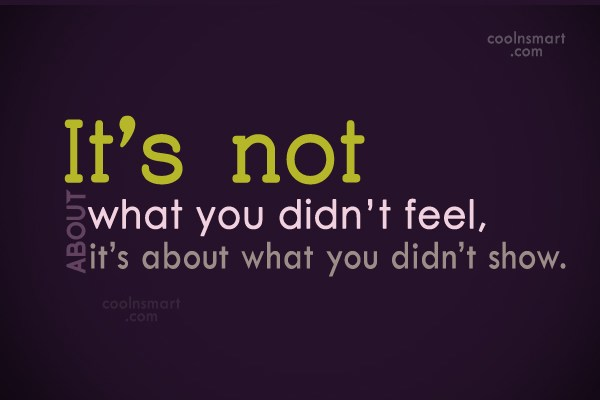 Feelings Quote: It's not about what you didn't feel,...