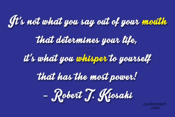 Self Esteem Quote: It's not what you say out of...