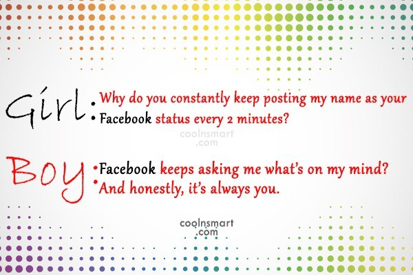 Facebook Status Quote: Girl: Why do you constantly keep posting...
