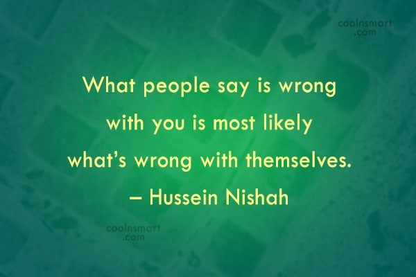 Insecurity Quote: What people say is wrong with you...