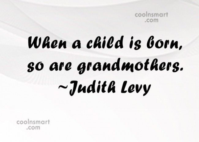 Grandmother Quote: When a child is born, so are...