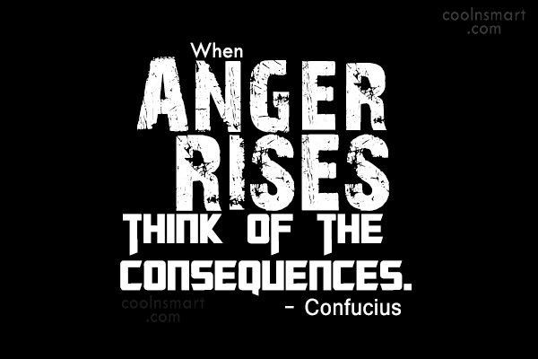 Quote: When anger rises, think of the consequences....