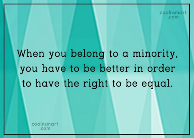 Equality Quote: When you belong to a minority, you...