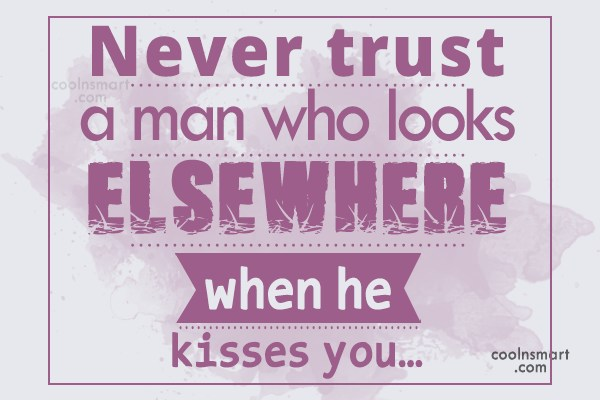 Kiss Quote: Never trust a man who looks elsewhere...