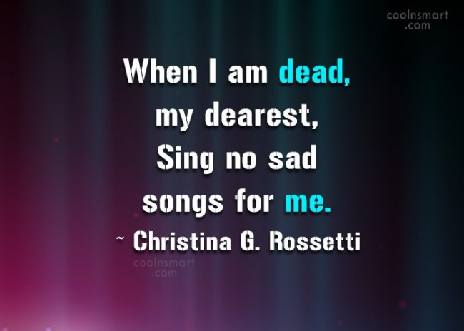 Quote: When I am dead, my dearest, Sing...