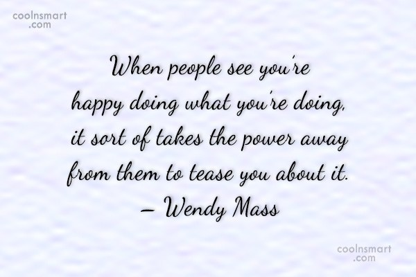 Bullying Quote: When people see you're happy doing what...