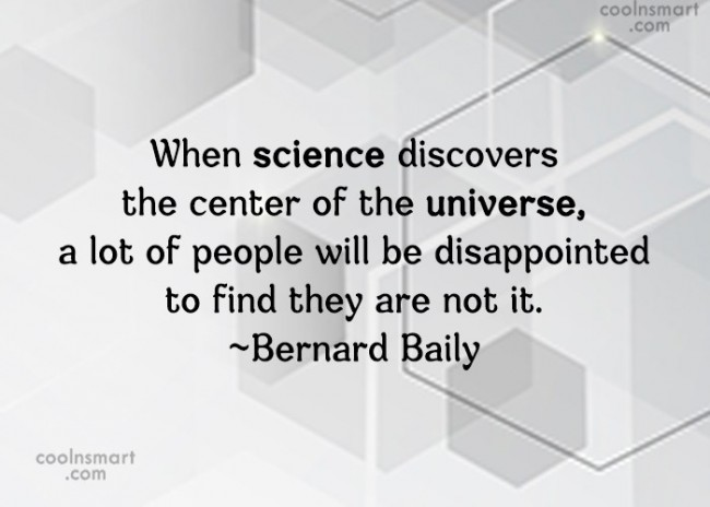 Quote: When science discovers the center of the...