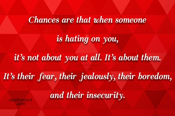 Hate Quote: Chances are that when someone is hating...