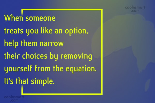 Relationship Quote: When someone treats you like an option,...