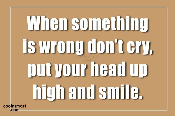 Smile Quote: When something is wrong don't cry, put...