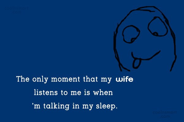 Funny Marriage Quotes Quote: The only moment that my wife listens...