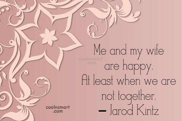 Quote: Me and my wife are happy. At...